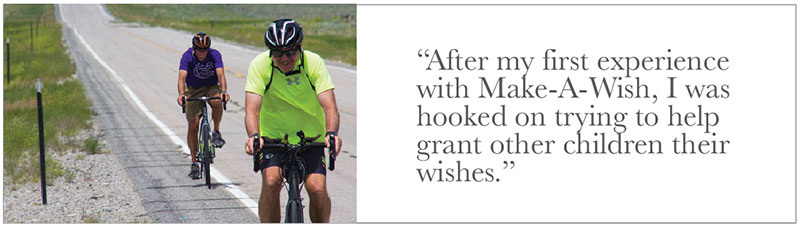 """After my first experience with Make-A-Wish, I was hooked on trying to help grant other children their wishes."""
